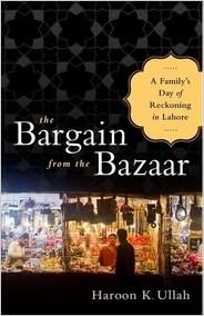 The Bargain From The Bazaar (INDIA PB ED): A Family's Day Of Reckoning In Lahore Haroon K. Ullah