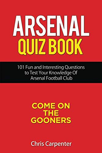 Arsenal Quiz Book  101 Questions That Will Test Your Knowledge of the  Gunners. e1c51d8a761b