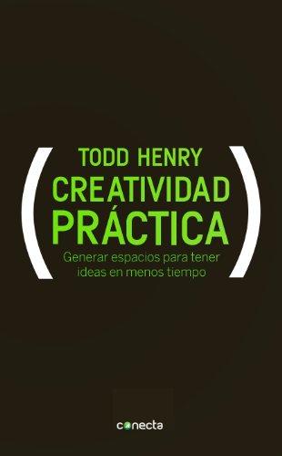Descargar Libro Creatividad Práctica: Generar Espacios Para Tener Ideas En Menos Tiempo Henry Todd
