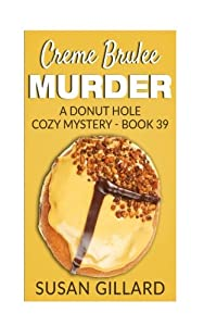 Creme Brulee Murder: A Donut Hole Cozy Mystery - Book 39 (Volume 39)