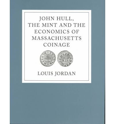 John Hull, the Mint and the Economics of Massachusetts Coinage