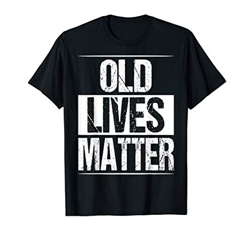 - Old Lives Matter T-Shirt Funny 40th 50th 60th Birthday Gift