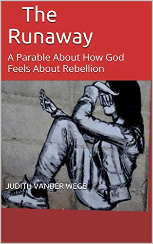 The Runaway: A Parable About How God Feels About Rebellion (English Edition)