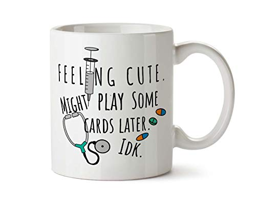 Feeling Cute Might Play Some Cards Later IDK Funny Nurse Nursing Coffee Mug Cup 11 ounce -