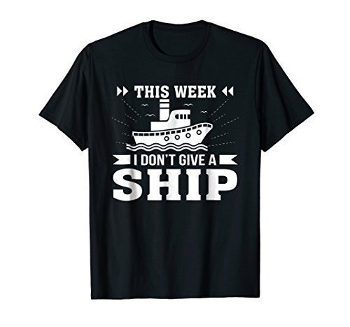 This Week I Dont Give A Ship Cruise Ship Lover Funny (Cruise Ship Costume Ideas)