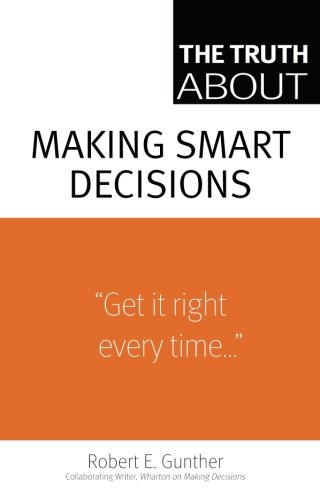 The Truth About Making Smart Decisions