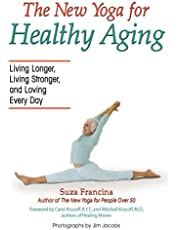 The New Yoga for Healthy Aging : Living Longer, Living Stronger, and Loving Every Day