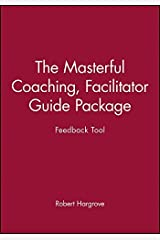 Masterful Coaching Feedback Tool: Grow Your Business, Multiply Your Profits, Win the Talent War! (Facilitator's Guide and Instruments) by Robert Hargrove (2000-10-01) Ring-bound