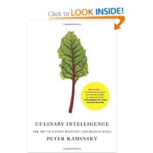Culinary Intelligence: The Art of Eating Healthy (and Really Well) Peter Kaminsky