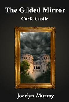 The Gilded Mirror: Corfe Castle (Volume 1) by [Murray, Jocelyn]