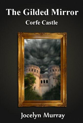 The Gilded Mirror: Corfe Castle (Volume 1) - Corfe Castle