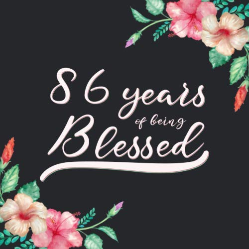86 Years Of Being Blessed: Guest Book For 86 yr Old Birthday Party -  Cute Keepsake Memory Book For Party Guests to Leave Signatures, Notes and Wishes in - 86th Birthday Guest Book For Women