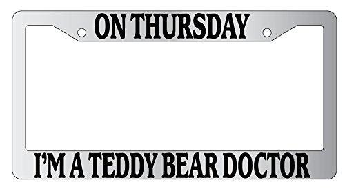 On Thursday I'm A Teddy Bear Doctor High Quality Chrome Plastic License Plate Frame Supernatural