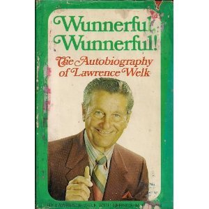 Wunnerful, Wunnerful! by Lawrence Welk with Bernice McGeehan