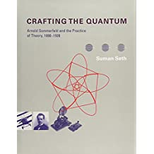 Crafting the Quantum: Arnold Sommerfeld and the Practice of Theory, 1890-1926