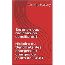 Serons-nous radicaux ou conciliants? Histoire du Syndicats des chargées et chargés de cours de l'UQO (French Edition)