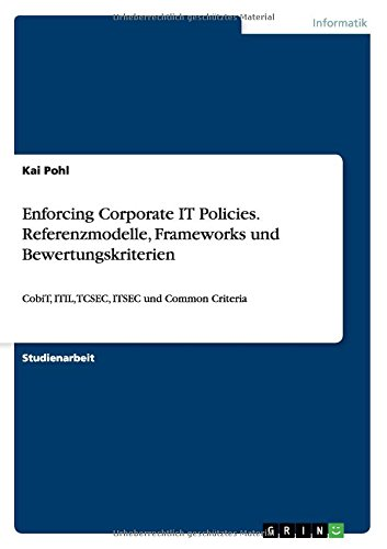 Enforcing Corporate IT Policies. Referenzmodelle, Frameworks und Bewertungskriterien (German Edition)