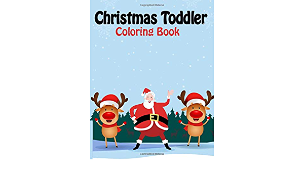 Christmas Toddler Coloring Book: Fun Activity 8.5x11 Inch Printable  Christmas Coloring Book For Kids - Merry Christmas Coloring Pages For  Preschoolers Snowman, Holiday Christmas Coloring Books: Books, Nifty Holiday  Coloring: 9781710148145: