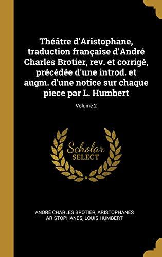 Théâtre d'Aristophane, traduction française d'André Charles Brotier, rev. et corrigé, précédée d'une introd. et augm. d'une notice sur chaque pìece par L. Humbert; Volume 2