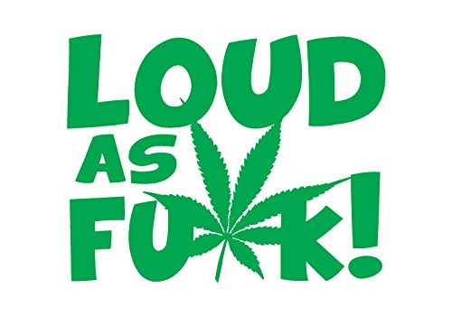 Loud As Fu*k Marijuana Leaf and Stylized Text Stoner Smoker Toker Vinyl Die-Cut Decal - Small - Green -
