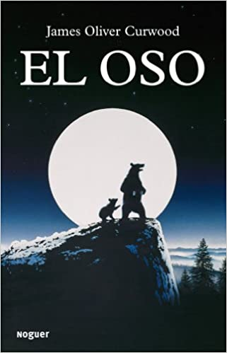 El oso (Noguer Juvenil (planeta)): Amazon.es: James Oliver Curwood, Editorial Juventud S. A.: Libros
