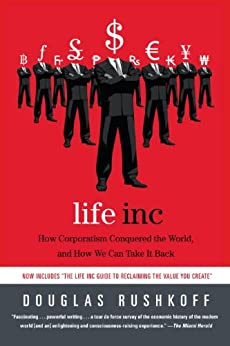 Life Inc.: How the World Became a Corporation and How to Take It Back by [Rushkoff, Douglas]
