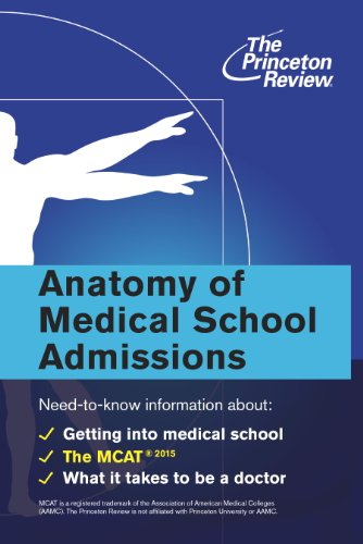 Anatomy of Medical School Admissions: Need-to-Know Information about Getting into Med School, the MCAT, and What it Takes to Be a Doctor (Graduate School Admissions Guides)