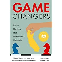 Game Changers: Twelve Elections That Transformed California by Steve Swatt (2015-10-06)