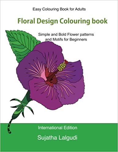 Amazon Com Easy Colouring Book For Adults Floral Design Colouring Book Adult Colouring Book With 50 Basic Simple And Bold Flower Patterns And Motifs For Colouring Books Of Adults Volume 1 9781533687432