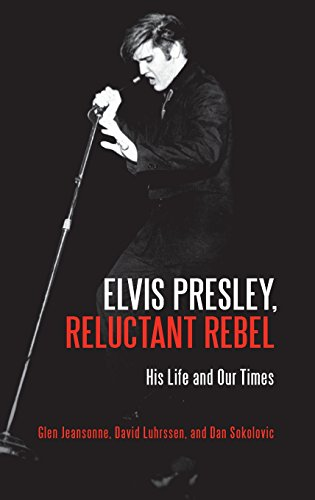 Elvis Presley, Reluctant Rebel His Life and Our Times