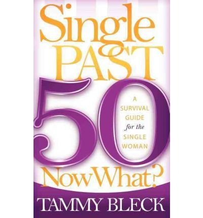 { [ SINGLE PAST 50 NOW WHAT?: A SURVIVAL GUIDE FOR THE SINGLE WOMAN - IPS [ SINGLE PAST 50 NOW WHAT?: A SURVIVAL GUIDE FOR THE SINGLE WOMAN - IPS BY BLECK, TAMMY ( AUTHOR ) FEB-01-2008[ SINGLE PAST 50 NOW WHAT?: A SURVIVAL GUIDE FOR THE SINGLE WOMAN - IPS [ SINGLE PAST 50 NOW WHAT?: A SURVIVAL GUIDE FOR THE SINGLE WOMAN - IPS BY BLECK, TAMMY ( AUTHOR ) FEB-01-2008 ] BY BLECK, TAMMY ( AUTHOR )FEB-01-2008 PAPERBACK ] } Bleck, Tammy ( AUTHOR ) Feb-01-2008 Paperback pdf