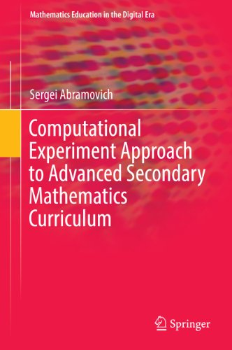 Download Computational Experiment Approach to Advanced Secondary Mathematics Curriculum (Mathematics Education in the Digital Era) Pdf