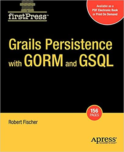 Grails Persistence with GORM and GSQL (FirstPress): Robert