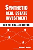 Synthetic Real Estate Investment for the Small Investor, William S. Mathers, 1450547923