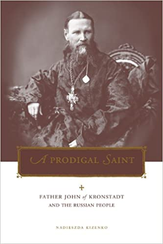 A Prodigal Saint: Father John of Kronstadt and the Russian People (Penn State Series in Lived Religious Experience)