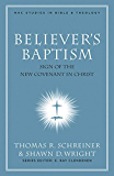 Believer's Baptism: Sign of the New Covenant in Christ (Nac Studies in Bible & Theology Book 2)