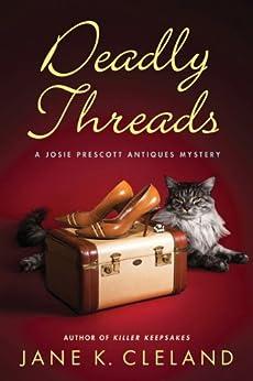 Deadly Threads (Josie Prescott Antiques Mysteries Book 6) by [Cleland, Jane K.]