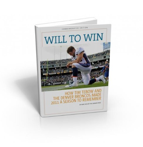 - WILL TO WIN: How Tim Tebow and the Denver Broncos Made 2011 a Season to Remember by Mike Klis (2012-02-23)