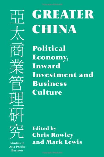 Greater China: Political Economy, Inward Investment and Business Culture (Studies in Asia Pacific Business)