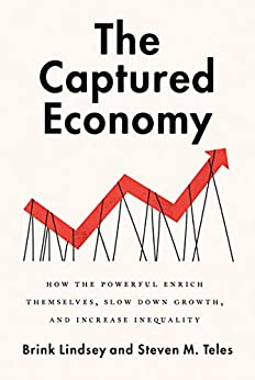 The Captured Economy: How the Powerful Enrich Themselves, Slow Down Growth, and Increase Inequality by [Lindsey, Brink, Teles, Steven]