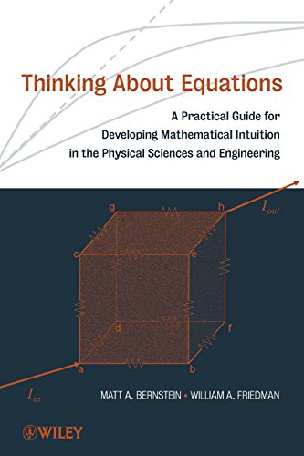 Thinking About Equations: A Practical Guide for Developing Mathematical Intuition in the Physical Sciences and Engineering (Essential Mathematical Methods For The Physical Sciences)