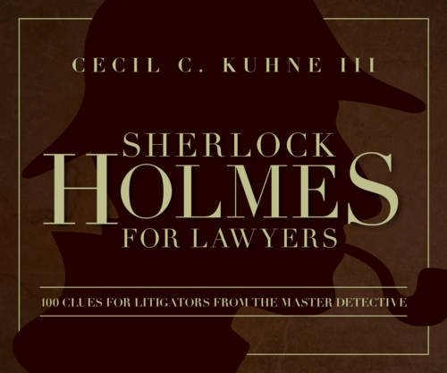 Sherlock Holmes for Lawyers: 100 Clues for Litigators from the Master Detective PDF