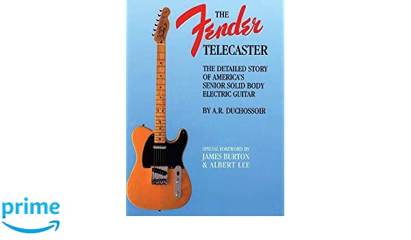 The Fender Telecaster: A Detailed Story of Americas Senior Solid Body Electric Guitar Reference: Amazon.es: A. R. Duchossoir: Libros en idiomas extranjeros
