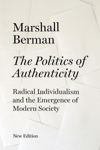The Politics of Authenticity: Radical Individualism and the Emergence of Modern Society PDF