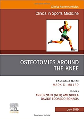 Osteotomies Around the Knee, An Issue of Clinics in Sports Medicine, Ebook (The Clinics: Orthopedics 38)