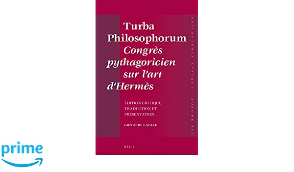 Amazon.com: Turba Philosophorum Congrès pythagoricien sur lart dHermès: Edition critique, traduction et présentation (Philosophia Antiqua) ...