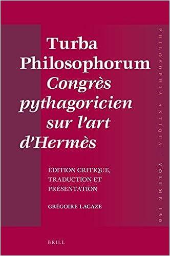 Turba Philosophorum Congrès pythagoricien sur lart dHermès: Edition critique, traduction et présentation (Philosophia Antiqua)