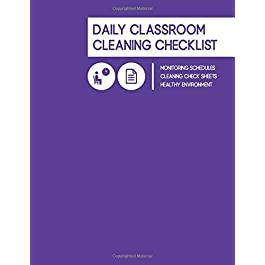 Daily Classroom Cleaning Checklist, Monitoring Schedule, Cleaning Check Sheets, Healthy Environment: 150 Pages, 8.5 x 11…