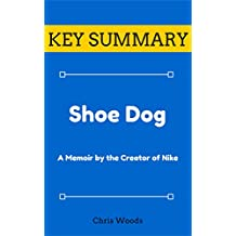 [KEY SUMMARY] Shoe Dog: A Memoir by the Creator of Nike (Top Rated 30-min Series)
