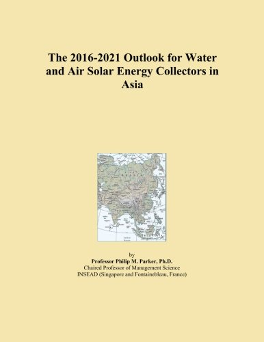 The 2016-2021 Outlook for Water and Air Solar Energy Collectors in Asia